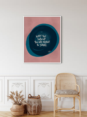"Framed Print:  ""What You Survive You Are Meant To Share"" Quote"