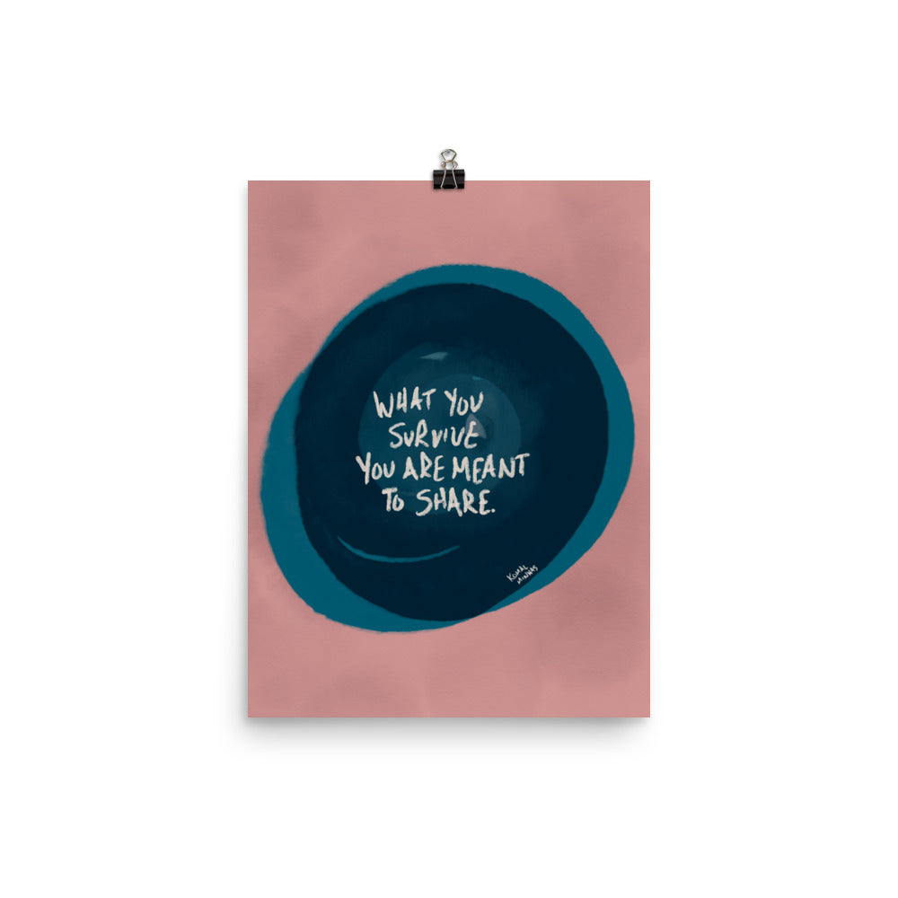 "Print:  ""What You Survive You Are Meant To Share"" Quote"