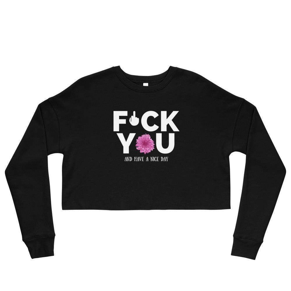 Fuck You and Have a Nice Day Crop Sweatshirt