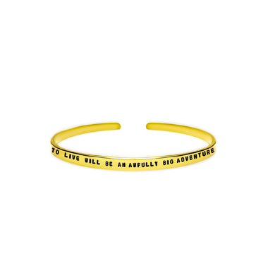 To Live Will Be An Awfully Big Adventure Cuff Bracelet