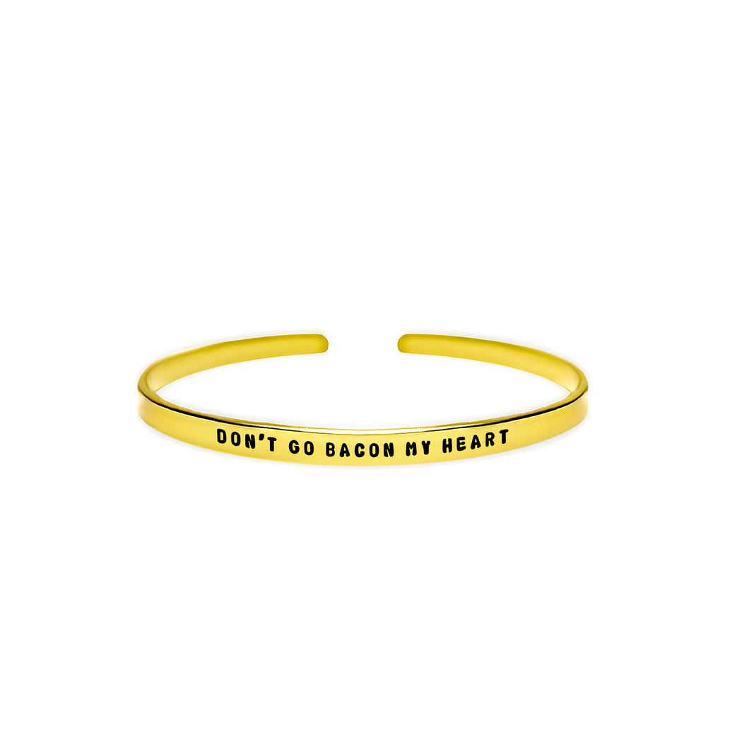 Don't Go Bacon My Heart Cuff Bracelet
