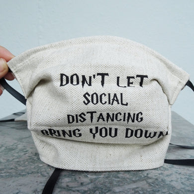 Don't Let Social Distancing Bring You Down - Hand Made Face Mask