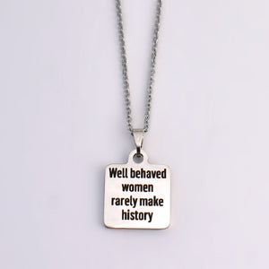 "Stainless Steel ""Well Behaved Women..."" Necklace -- EF0020"
