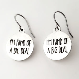 "Stainless Steel ""I'm Kind Of A Big Deal"" Earrings -- EF0021"