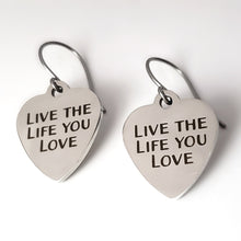 "Load image into Gallery viewer, Stainless Steel ""Live The Life You Love"" Earrings -- EF0023"