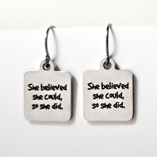 "Load image into Gallery viewer, Stainless Steel ""She Believed She Could..."" Earrings -- EF0029"