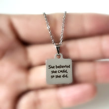 "Load image into Gallery viewer, Stainless Steel ""She Believed She Could..."" Necklace -- EF0030"