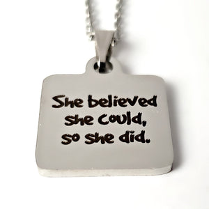 "Stainless Steel ""She Believed She Could..."" Necklace -- EF0030"