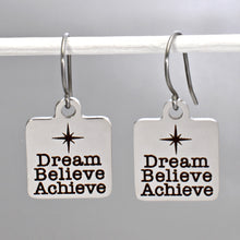 "Load image into Gallery viewer, Stainless Steel ""Dream Believe Achieve"" Earrings -- EF0047"
