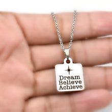 "Load image into Gallery viewer, Stainless Steel ""Dream Believe Achieve"" Necklace -- EF0048"
