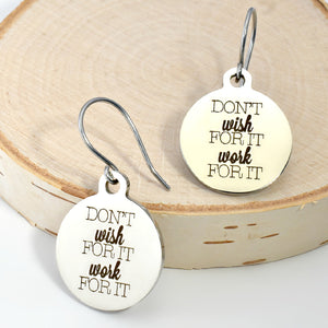 "Stainless Steel ""Don't Wish For It..."" Earrings -- EF0049"