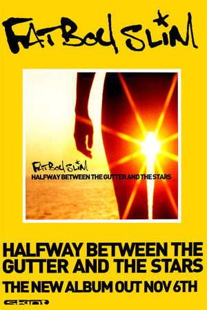 "FatBoy Slim poster - Halfway between the gutter and the stars. Original 60"" x 40"""