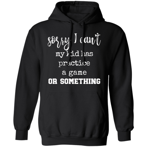 Sorry My Kid Has Practice Pullover Hoodie