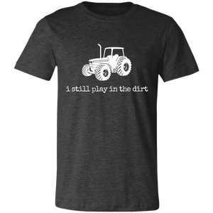 i still play in the dirt Unisex Jersey Short-Sleeve T-Shirt