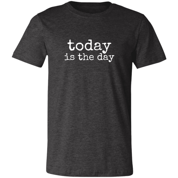 today is the day Unisex Jersey Short-Sleeve T-Shirt