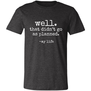 that didnt go as planned Unisex Jersey Short-Sleeve T-Shirt