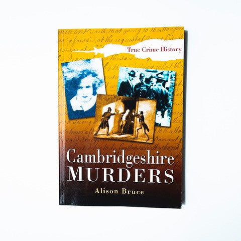 Cambridgeshire Murderers by Alison Bruce