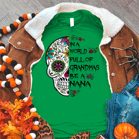 Namashops Personalized In A World Full Of Grandmas Be A Nana Halloween Shirt