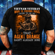 Vietnam Veteran Agent Orange Hasn'T Already Done T-Shirt