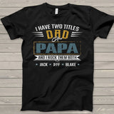 Namashops Personalized I Have Two Titles Dad And Papa, Custom Names Shirt - namashops