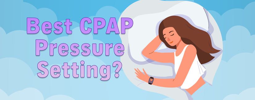 CPAP Pressure: How to Find the Best Pressure Setting?
