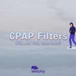 CPAP Filters: Why CPAP filters are so important