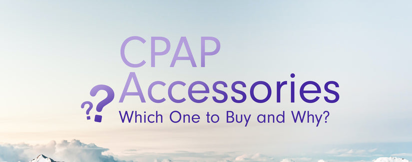 CPAP Accessories: Which One to Buy and Why?