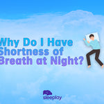 Why Do I Have Shortness of Breath at Night?