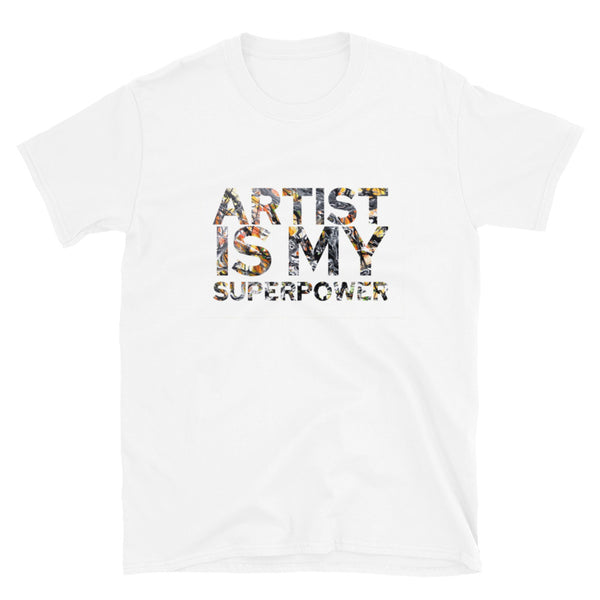 ARTIST IS MY SUPERPOWER UNISEX T-SHIRT
