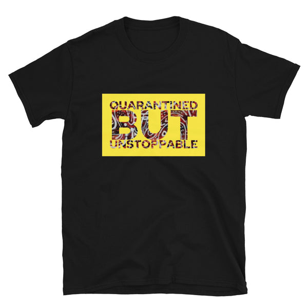 QUARANTINED BUT UNSTOPPABLE UNISEX T-SHIRT
