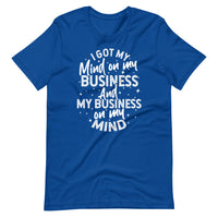 Mind On My Business Short-Sleeve Unisex T-Shirt (white text)