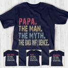 Papa The Man The Myth The Bad Influence Personalized Titles  T-shirt APGP003