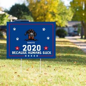 Personalized Dog 2020 Because Humans Suck Yard Sign (H-Stake Stand Included) YSDM001
