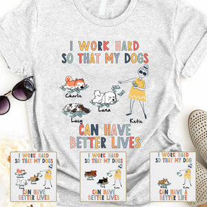 I work hard so that my dog can have a better life Personalized T-shirt - APDM126