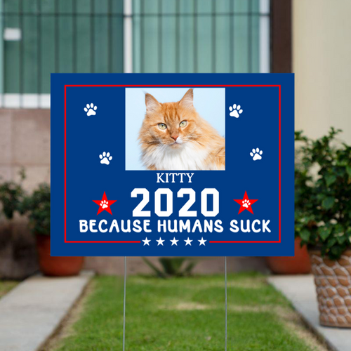 Personalized Upload Image Cat 2020 Because Humans Suck Yard Sign (H-Stake Stand Included) YSCM001