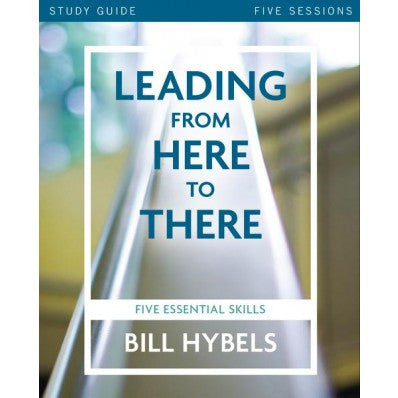 Leading From Here to There Study Guide: Five Essential Skills