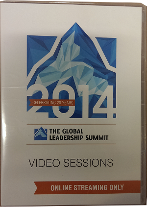 Global Leadership Summit 2014 Streaming Video Sessions