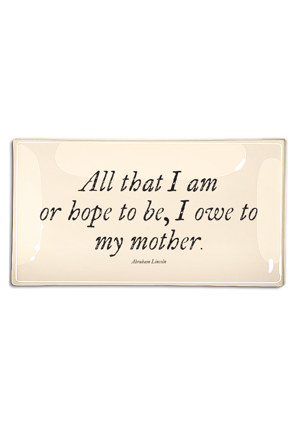 All That I Am Or Hope To Be I Owe My Mother Decoupage Glass Tray