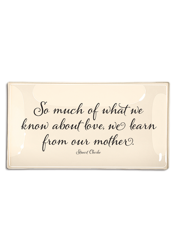 So Much Of What We Know About Love, We Learn From Our Mother Decoupage Glass Tray