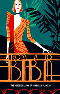 From A to Biba: The Autobiography of Barbara Hulanicki (V&A Fashion Perspectives) - ShopCurious