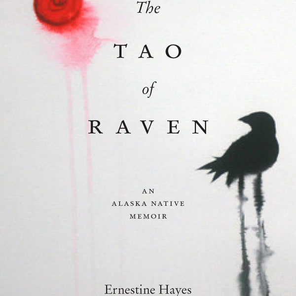 The Tao of the Raven - Hardcover book by Ernestine Hayes