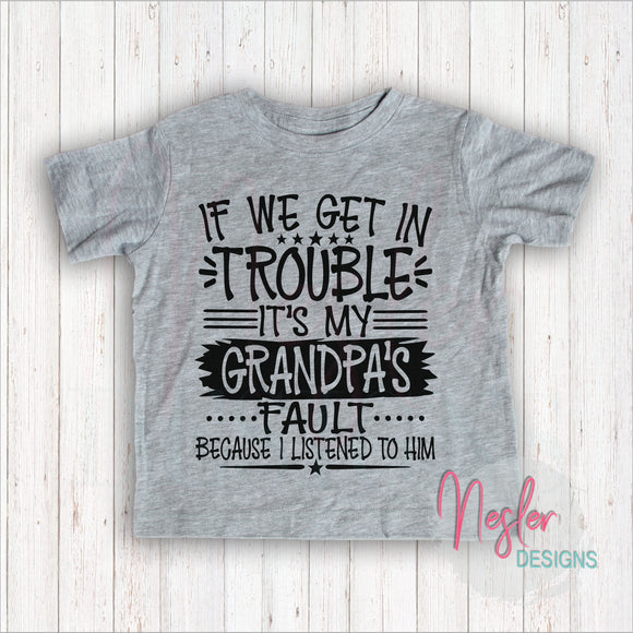 Toddler If We Get In Trouble It's My Grandpa's Fault Because I Listened To Him