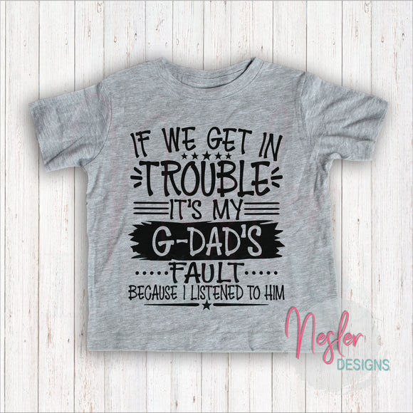Toddler If We Get In Trouble It's My G-Dad's Fault Because I Listened To Him, Father's Day Gift, Funny Father's Day Gift, Grandpa Gift