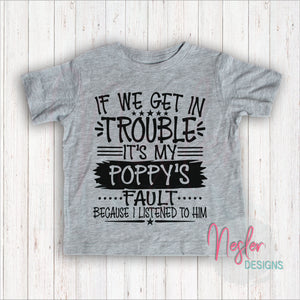 Toddler If We Get In Trouble It's My Poppy's Fault Because I Listened To Him, Father's Day Gift, Gift for Grandpa