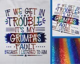 Toddler If We Get In Trouble It's My Grumpa's Fault Because I Listened To Him, Father's Day, Grandparent's Day, Rainbow Holographic Shirt