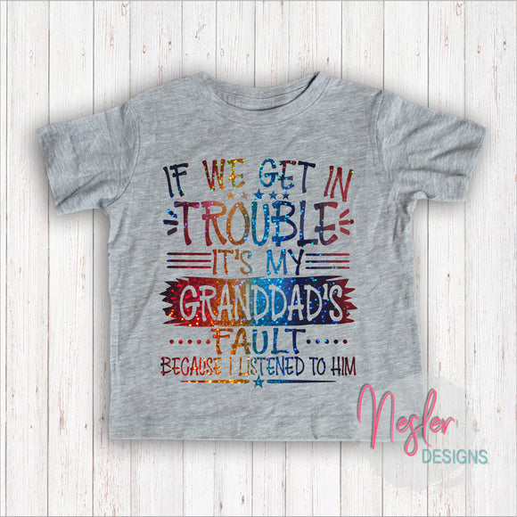 Toddler If We Get In Trouble It's My Granddad's Fault Because I Listened To Him, Father's Day, Grandparent's Day, Rainbow Holographic Shirt