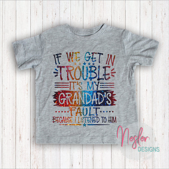 Youth If We Get In Trouble It's My Grandad's Fault Because I Listened To Him, Father's Day, Grandparent's Day, Rainbow Holographic Shirt