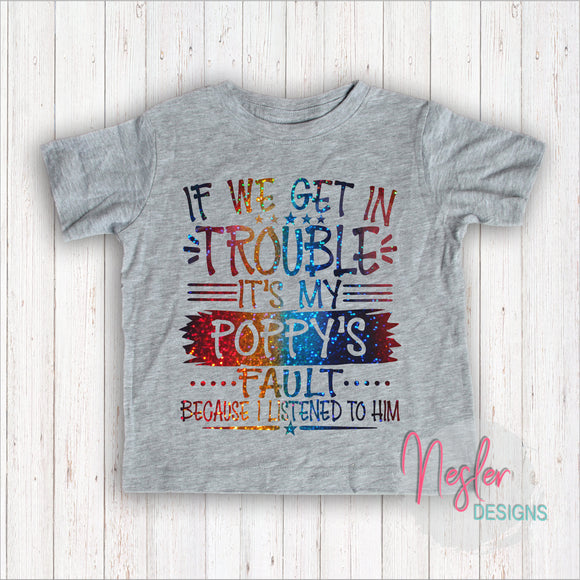 Youth If We Get In Trouble It's My Poppy's Fault Because I Listened To Him, Father's Day Gift, Grandpa Gift, Rainbow Holographic Shirt