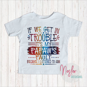 Youth If We Get In Trouble It's My Papaw's Fault Because I Listened To Him, Father's Day Gift, Grandpa Gift, New Grandpa, Rainbow Shirt