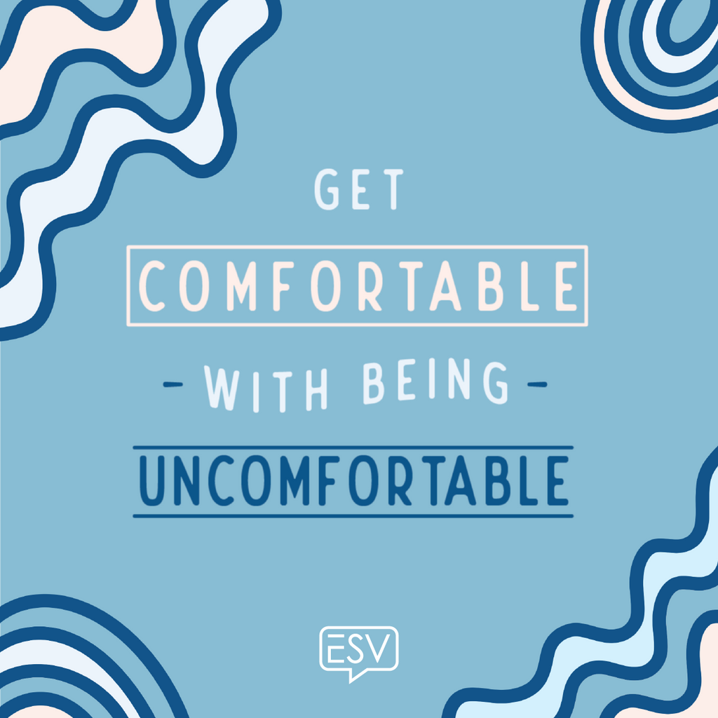 Become comfortable with being uncomfortable